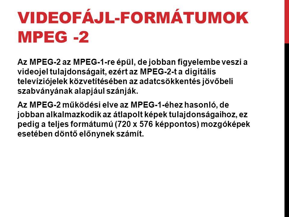 VIDEOFÁJL-FORMÁTUMOK MPEG -2 Az MPEG-2 az MPEG-1-re épül, de jobban figyelembe veszi a videojel tulajdonságait, ezért az MPEG-2-t a digitális televízi