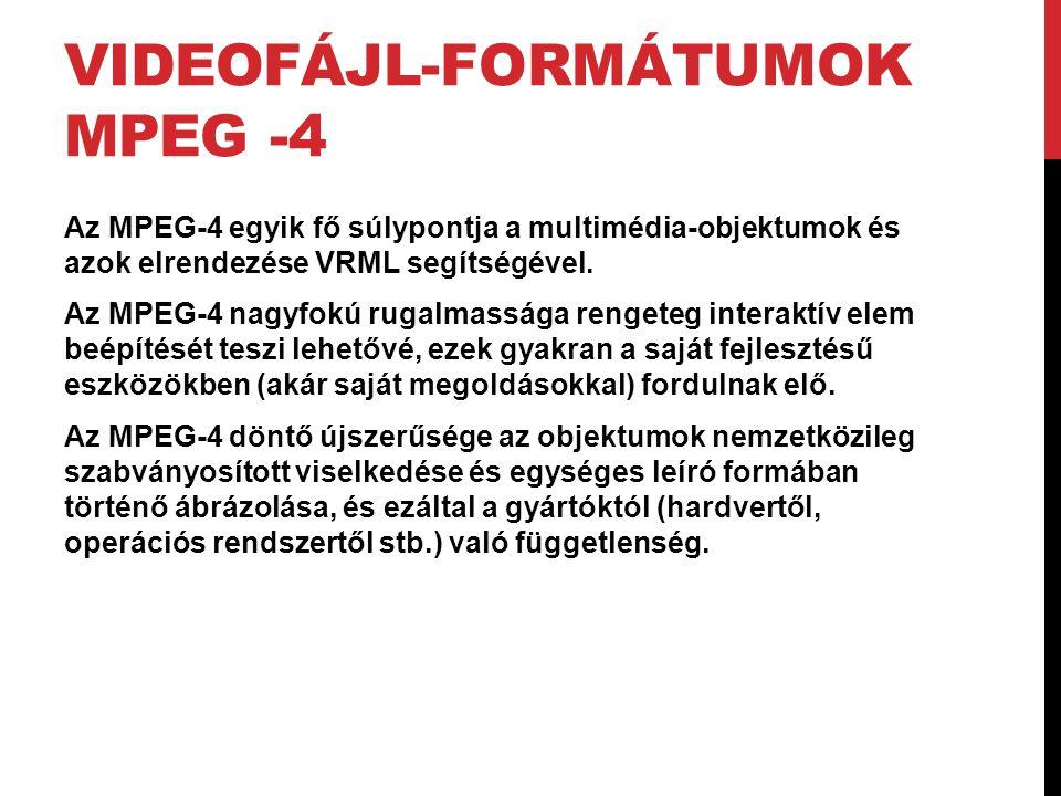 VIDEOFÁJL-FORMÁTUMOK MPEG -4 Az MPEG-4 egyik fő súlypontja a multimédia-objektumok és azok elrendezése VRML segítségével. Az MPEG-4 nagyfokú rugalmass