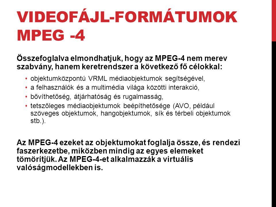 VIDEOFÁJL-FORMÁTUMOK MPEG -4 Összefoglalva elmondhatjuk, hogy az MPEG-4 nem merev szabvány, hanem keretrendszer a következő fő célokkal: •objektumközp