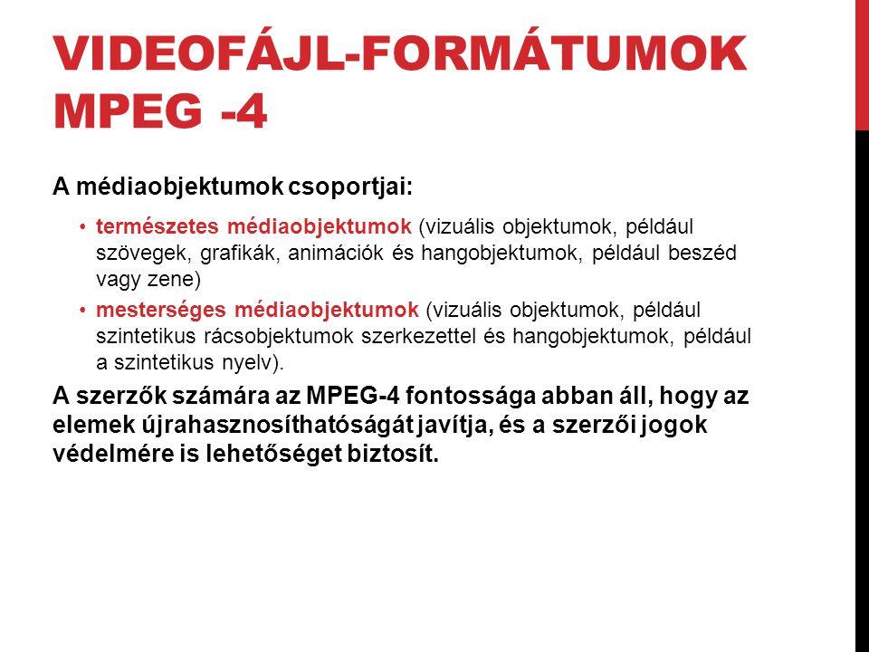 VIDEOFÁJL-FORMÁTUMOK MPEG -4 A médiaobjektumok csoportjai: •természetes médiaobjektumok (vizuális objektumok, például szövegek, grafikák, animációk és
