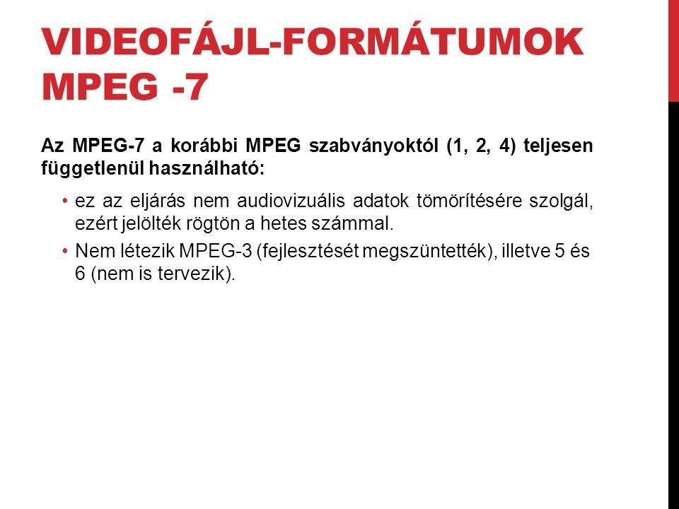 VIDEOFÁJL-FORMÁTUMOK MPEG -7 Az MPEG-7 a korábbi MPEG szabványoktól (1, 2, 4) teljesen függetlenül használható: •ez az eljárás nem audiovizuális adato