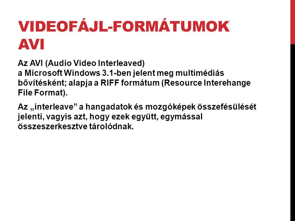 VIDEOFÁJL-FORMÁTUMOK AVI Az AVI (Audio Video Interleaved) a Microsoft Windows 3.1-ben jelent meg multimédiás bővítésként; alapja a RIFF formátum (Res