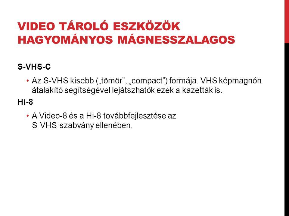 """VIDEO TÁROLÓ ESZKÖZÖK HAGYOMÁNYOS MÁGNESSZALAGOS S-VHS-C •Az S-VHS kisebb (""""tömör"""", """"compact"""") formája. VHS képmagnón átalakító segítségével lejátszha"""