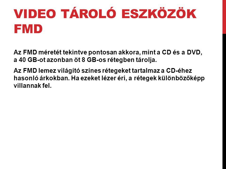 VIDEO TÁROLÓ ESZKÖZÖK FMD Az FMD méretét tekintve pontosan akkora, mint a CD és a DVD, a 40 GB-ot azonban öt 8 GB-os rétegben tárolja. Az FMD lemez vi