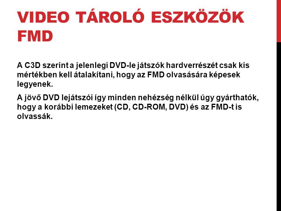 VIDEO TÁROLÓ ESZKÖZÖK FMD A C3D szerint a jelenlegi DVD-le játszók hardverrészét csak kis mértékben kell átalakítani, hogy az FMD olvasására képesek l