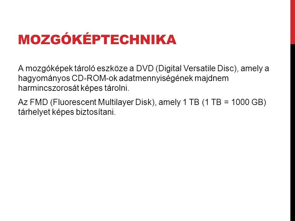 MOZGÓKÉPTECHNIKA A mozgóképek tároló eszköze a DVD (Digital Versatile Disc), amely a hagyományos CD-ROM-ok adatmennyiségének majdnem harmincszorosát k