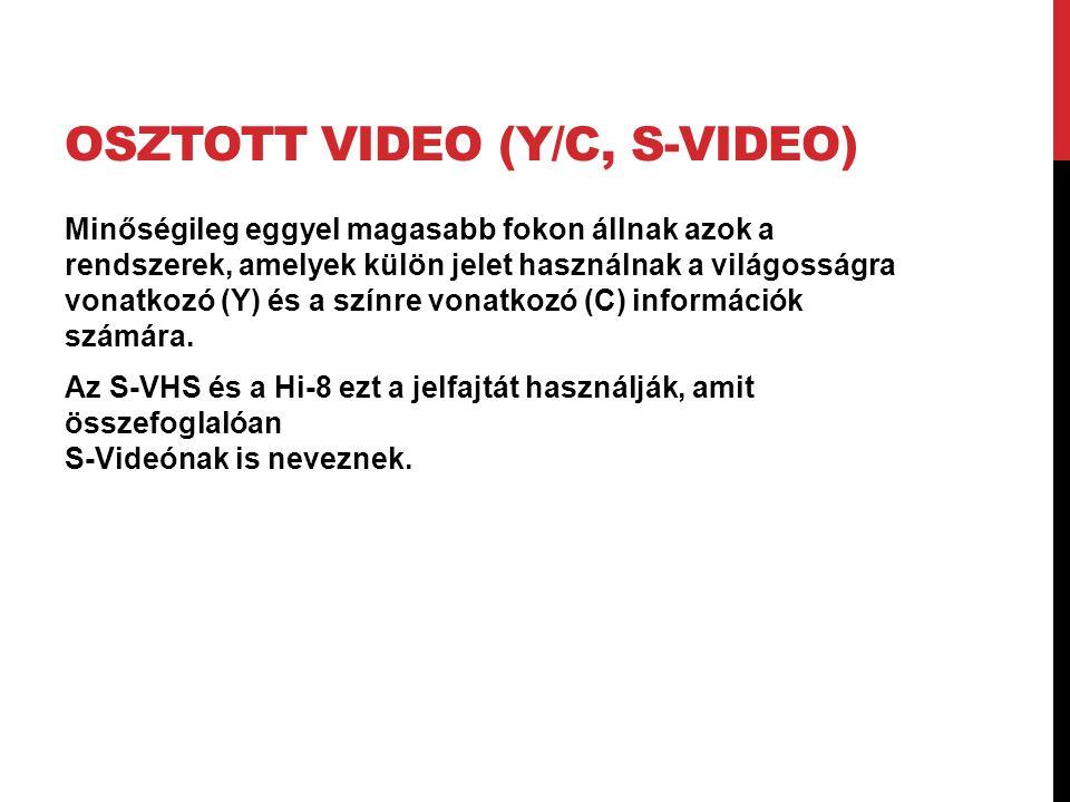 OSZTOTT VIDEO (Y/C, S-VIDEO) Minőségileg eggyel magasabb fokon állnak azok a rendszerek, amelyek külön jelet használnak a világosságra vonatkozó (Y) é