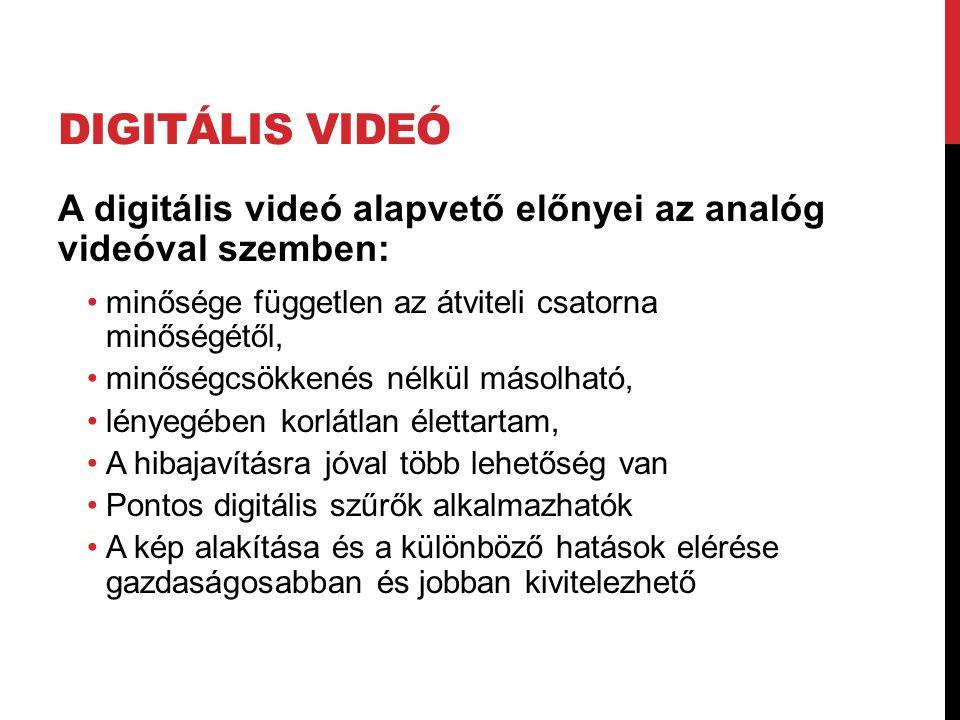 DIGITÁLIS VIDEÓ A digitális videó alapvető előnyei az analóg videóval szemben: •minősége független az átviteli csatorna minőségétől, •minőségcsökkenés