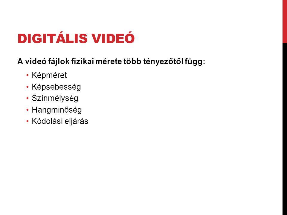 DIGITÁLIS VIDEÓ A videó fájlok fizikai mérete több tényezőtől függ: •Képméret •Képsebesség •Színmélység •Hangminőség •Kódolási eljárás
