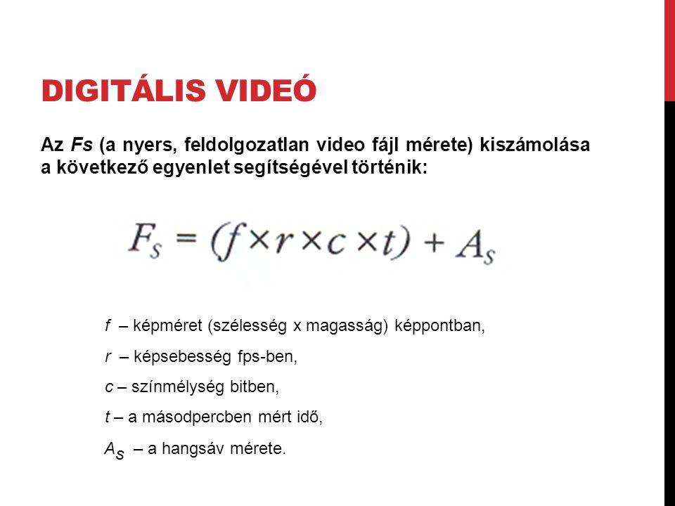 DIGITÁLIS VIDEÓ Az Fs (a nyers, feldolgozatlan video fájl mérete) kiszámolása a következő egyenlet segítségével történik: f – képméret (szélesség x ma