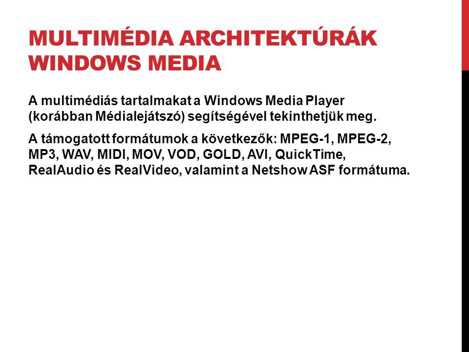 MULTIMÉDIA ARCHITEKTÚRÁK WINDOWS MEDIA A multimédiás tartalmakat a Windows Media Player (korábban Médialejátszó) segítségével tekinthetjük meg. A támo