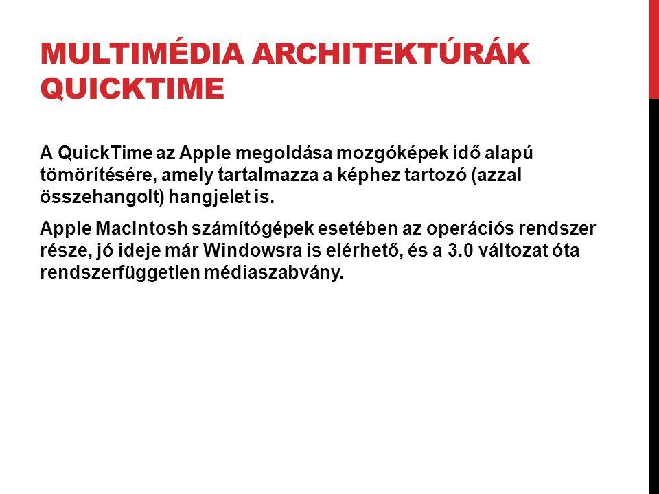 MULTIMÉDIA ARCHITEKTÚRÁK QUICKTIME A QuickTime az Apple megoldása mozgóképek idő alapú tömörítésére, amely tartalmazza a képhez tartozó (azzal összeha