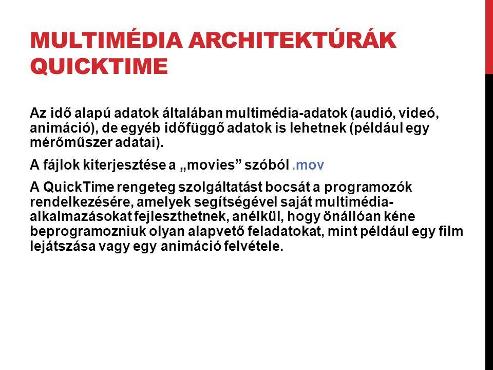 MULTIMÉDIA ARCHITEKTÚRÁK QUICKTIME Az idő alapú adatok általában multimédia-adatok (audió, videó, animáció), de egyéb időfüggő adatok is lehetnek (pél