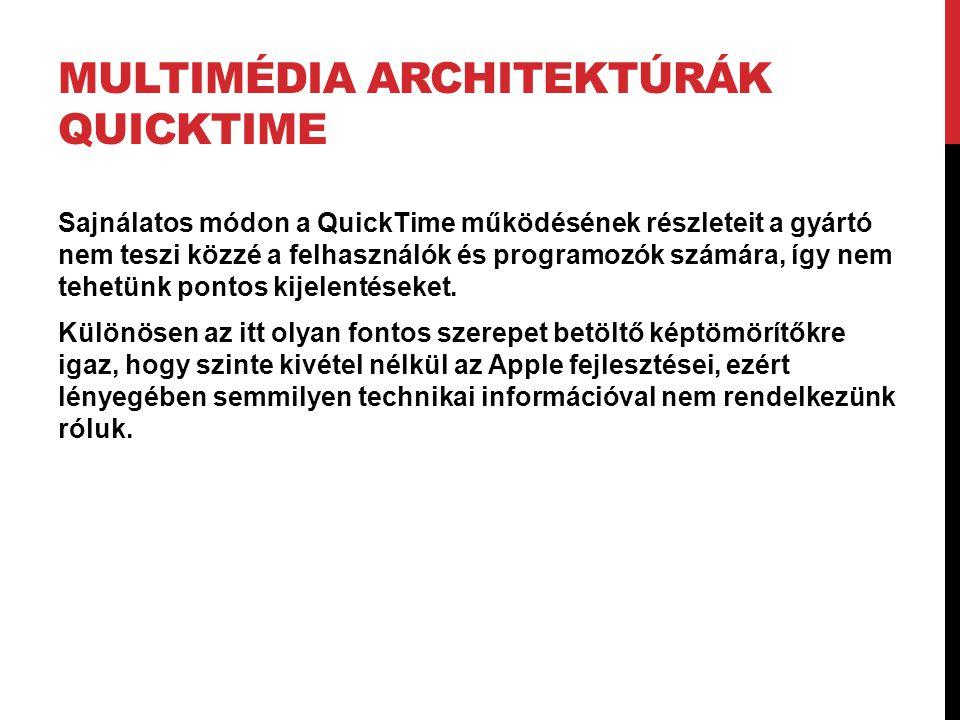 MULTIMÉDIA ARCHITEKTÚRÁK QUICKTIME Sajnálatos módon a QuickTime működésének részleteit a gyártó nem teszi közzé a felhasználók és programozók számára,