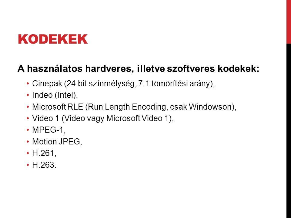 KODEKEK A használatos hardveres, illetve szoftveres kodekek: •Cinepak (24 bit színmélység, 7:1 tömörítési arány), •Indeo (Intel), •Microsoft RLE (Run