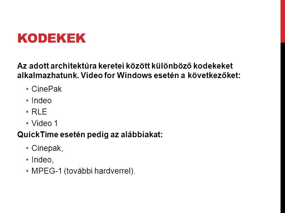 KODEKEK Az adott architektúra keretei között különböző kodekeket alkalmazhatunk. Video for Windows esetén a következőket: •CinePak •Indeo •RLE •Video