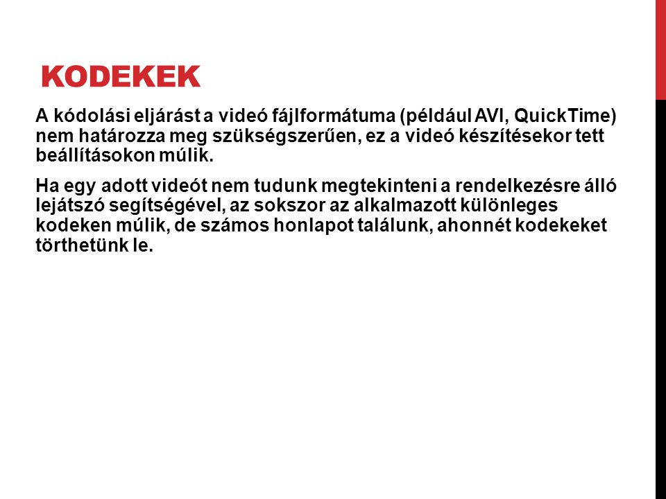 KODEKEK A kódolási eljárást a videó fájlformátuma (például AVI, QuickTime) nem határozza meg szükségszerűen, ez a videó készítésekor tett beállításoko