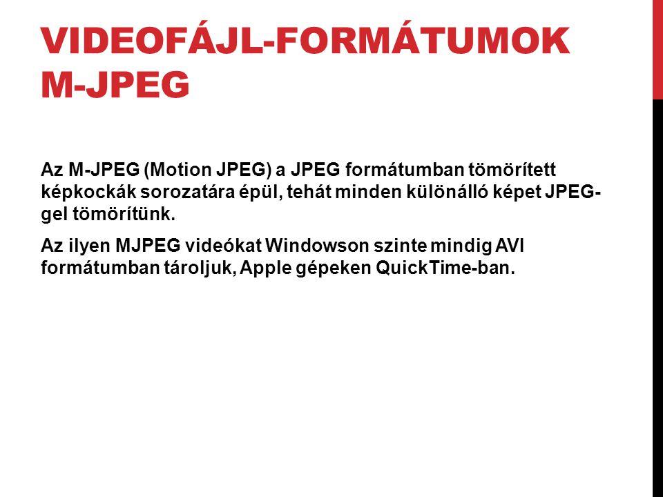 VIDEOFÁJL-FORMÁTUMOK M-JPEG Az M-JPEG (Motion JPEG) a JPEG formátumban tömörített képkockák sorozatára épül, tehát minden különálló képet JPEG- gel tö