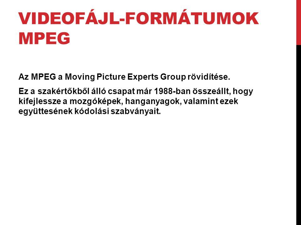 VIDEOFÁJL-FORMÁTUMOK MPEG Az MPEG a Moving Picture Experts Group rövidítése. Ez a szakértőkből álló csapat már 1988-ban összeállt, hogy kifejlessze a