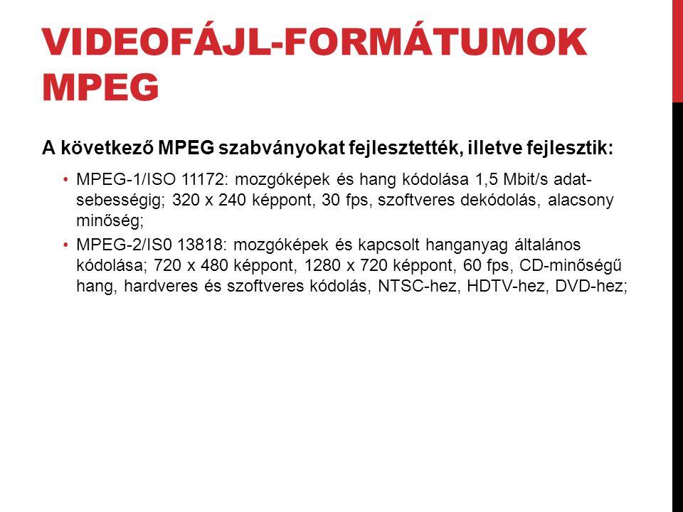 VIDEOFÁJL-FORMÁTUMOK MPEG A következő MPEG szabványokat fejlesztették, illetve fejlesztik: •MPEG-1/ISO 11172: mozgóképek és hang kódolása 1,5 Mbit/s a