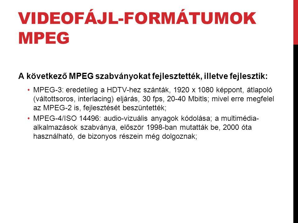 VIDEOFÁJL-FORMÁTUMOK MPEG A következő MPEG szabványokat fejlesztették, illetve fejlesztik: •MPEG-3: eredetileg a HDTV-hez szánták, 1920 x 1080 képpont