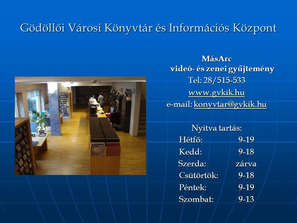 Gödöllői Városi Könyvtár és Információs Központ MásArc videó- és zenei gyűjtemény Tel: 28/515-533 www.gvkik.hu e-mail: konyvtar@gvkik.hu konyvtar@gvkik.hu Nyitva tartás: Hétfő:9-19 Kedd:9-18 Szerda:zárva Szerda:zárva Csütörtök:9-18 Péntek:9-19 Szombat:9-13