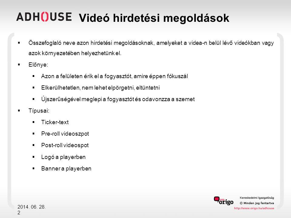 2014. 06. 28. 2 Videó hirdetési megoldások  Összefoglaló neve azon hirdetési megoldásoknak, amelyeket a videa-n belül lévő videókban vagy azok környe