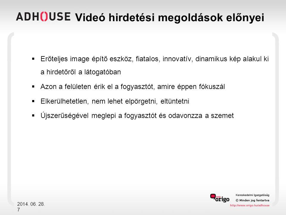 2014. 06. 28. 7 Videó hirdetési megoldások előnyei  Erőteljes image építő eszköz, fiatalos, innovatív, dinamikus kép alakul ki a hirdetőről a látogat