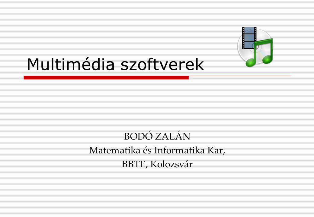 Multimédia szoftverek BODÓ ZALÁN Matematika és Informatika Kar, BBTE, Kolozsvár