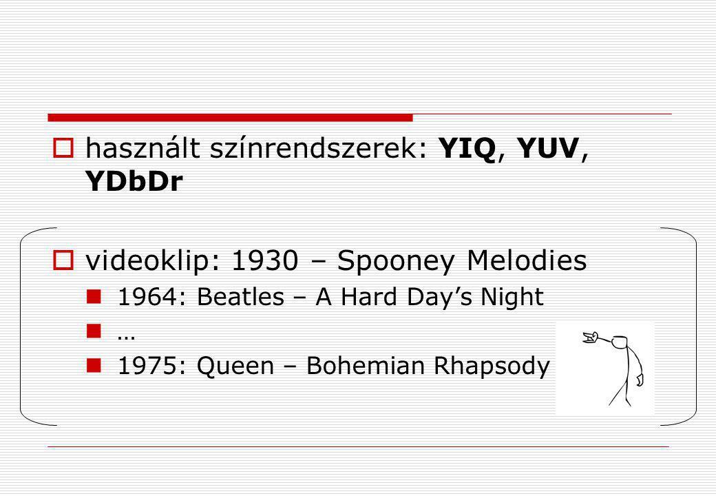  használt színrendszerek: YIQ, YUV, YDbDr  videoklip: 1930 – Spooney Melodies  1964: Beatles – A Hard Day's Night  …  1975: Queen – Bohemian Rhap