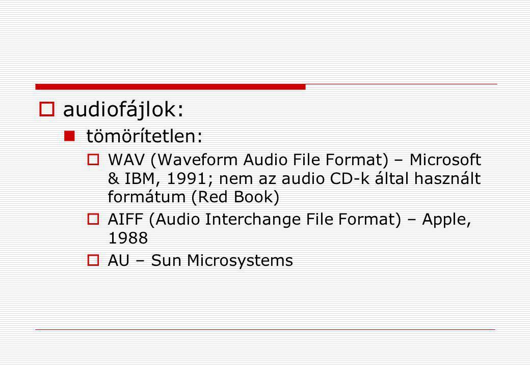  audiofájlok:  tömörítetlen:  WAV (Waveform Audio File Format) – Microsoft & IBM, 1991; nem az audio CD-k által használt formátum (Red Book)  AIFF
