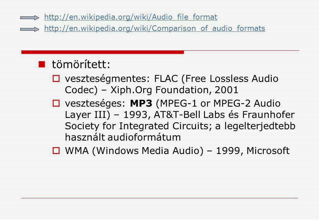  tömörített:  veszteségmentes: FLAC (Free Lossless Audio Codec) – Xiph.Org Foundation, 2001  veszteséges: MP3 (MPEG-1 or MPEG-2 Audio Layer III) –