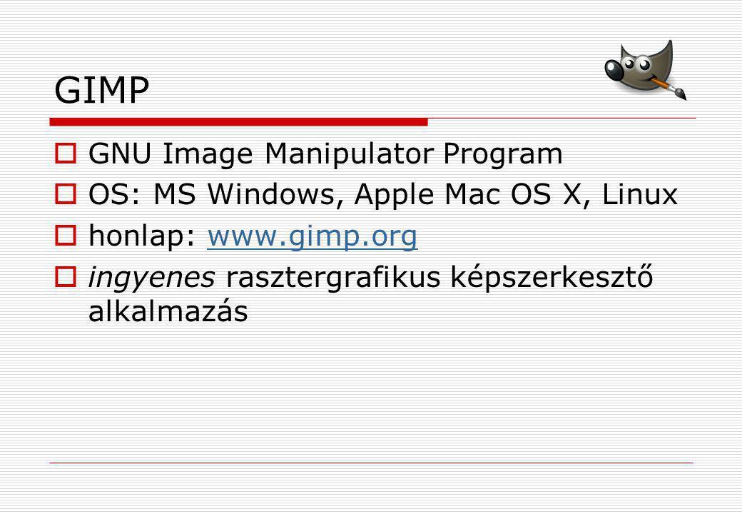 GIMP  GNU Image Manipulator Program  OS: MS Windows, Apple Mac OS X, Linux  honlap: www.gimp.orgwww.gimp.org  ingyenes rasztergrafikus képszerkesz