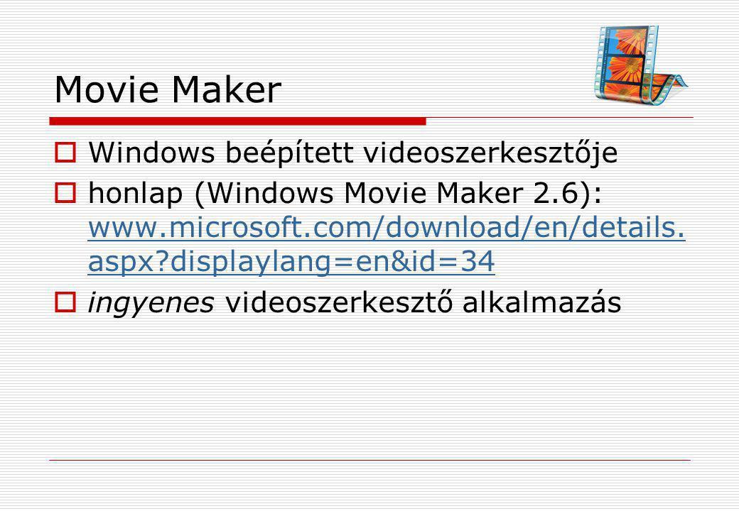 Movie Maker  Windows beépített videoszerkesztője  honlap (Windows Movie Maker 2.6): www.microsoft.com/download/en/details. aspx?displaylang=en&id=34