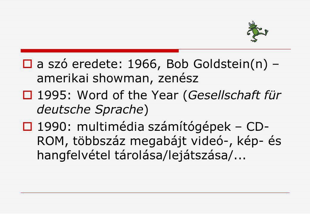  a szó eredete: 1966, Bob Goldstein(n) – amerikai showman, zenész  1995: Word of the Year (Gesellschaft für deutsche Sprache)  1990: multimédia szá
