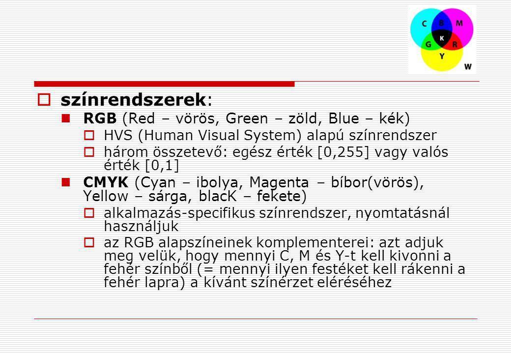  színrendszerek:  RGB (Red – vörös, Green – zöld, Blue – kék)  HVS (Human Visual System) alapú színrendszer  három összetevő: egész érték [0,255]