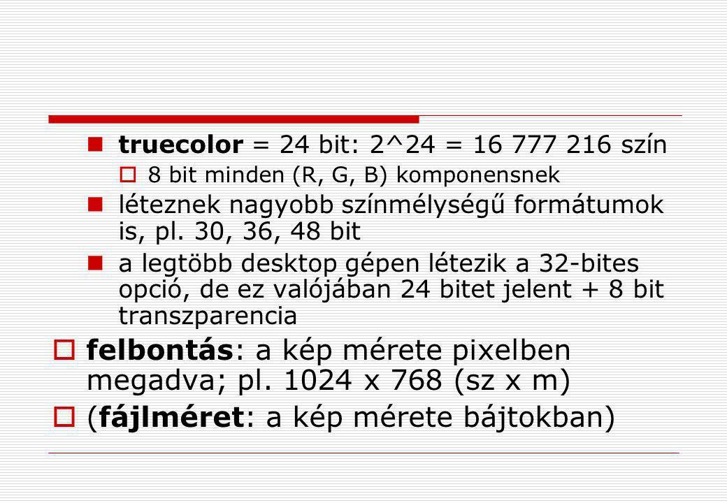  truecolor = 24 bit: 2^24 = 16 777 216 szín  8 bit minden (R, G, B) komponensnek  léteznek nagyobb színmélységű formátumok is, pl. 30, 36, 48 bit 