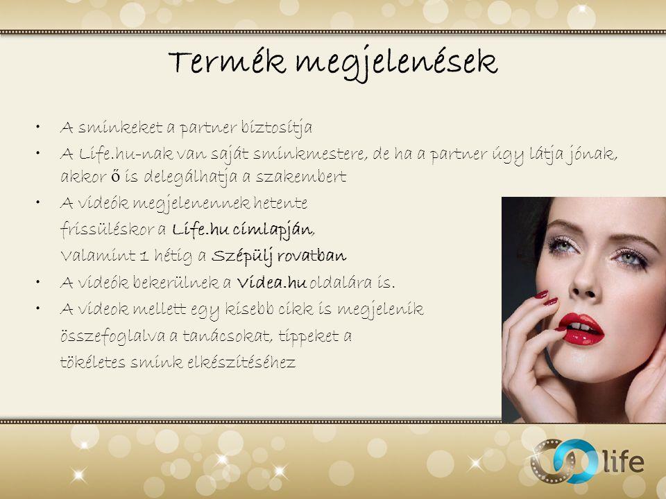 Termék megjelenések •A sminkeket a partner biztosítja •A Life.hu-nak van saját sminkmestere, de ha a partner úgy látja jónak, akkor ő is delegálhatja