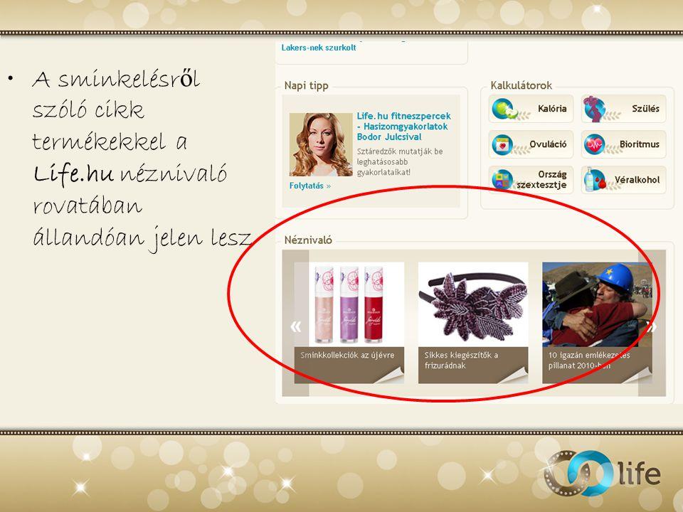 •A sminkelésr ő l szóló cikk termékekkel a Life.hu néznivaló rovatában állandóan jelen lesz
