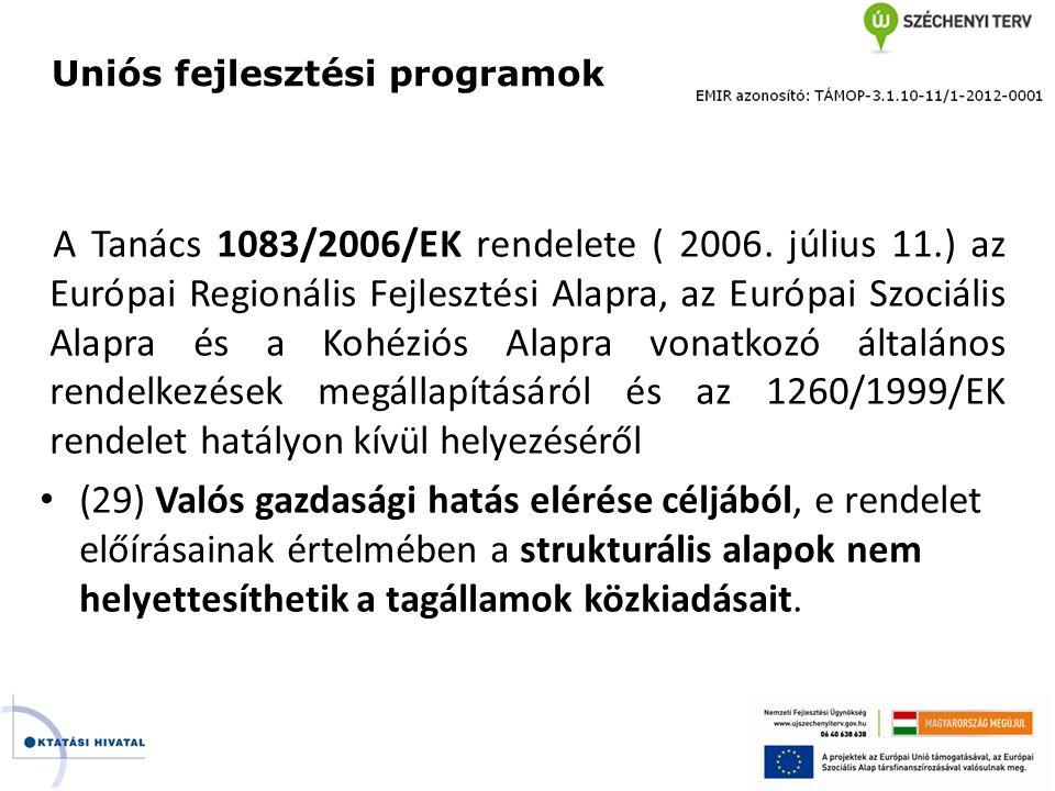 Uniós fejlesztési programok A Tanács 1083/2006/EK rendelete ( 2006. július 11.) az Európai Regionális Fejlesztési Alapra, az Európai Szociális Alapra