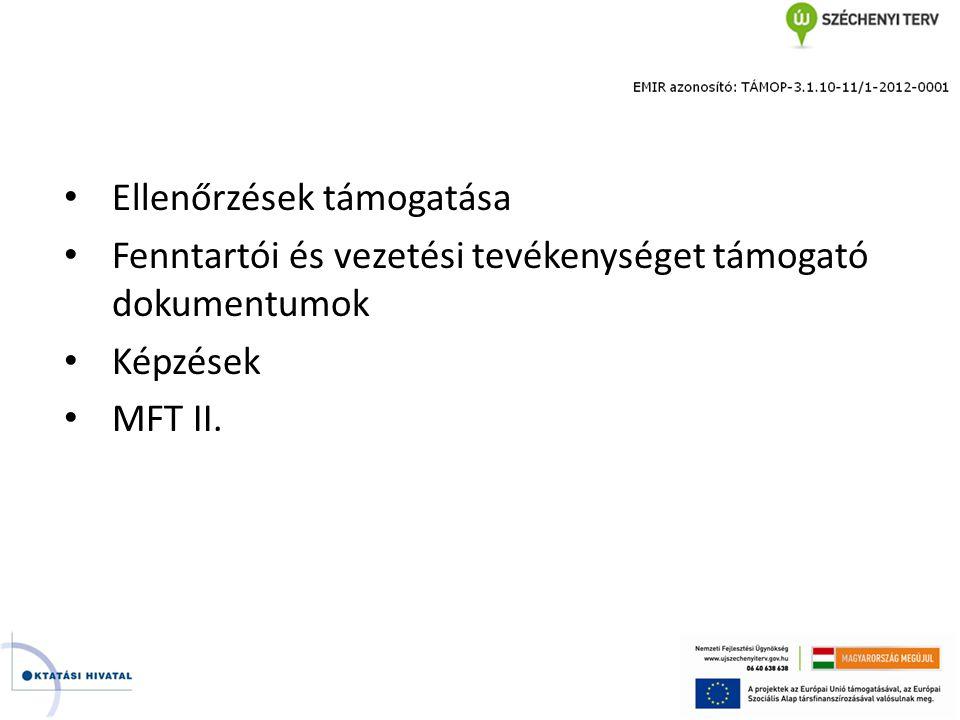 • Ellenőrzések támogatása • Fenntartói és vezetési tevékenységet támogató dokumentumok • Képzések • MFT II.