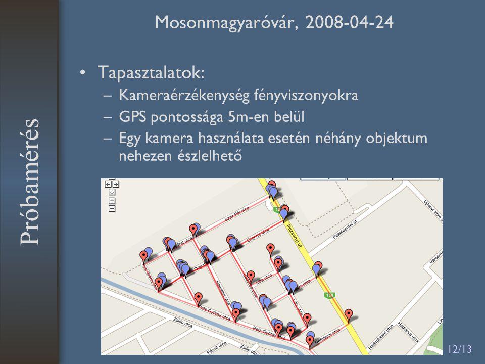 12/13 Próbamérés Mosonmagyaróvár, 2008-04-24 •Tapasztalatok: –Kameraérzékenység fényviszonyokra –GPS pontossága 5m-en belül –Egy kamera használata ese