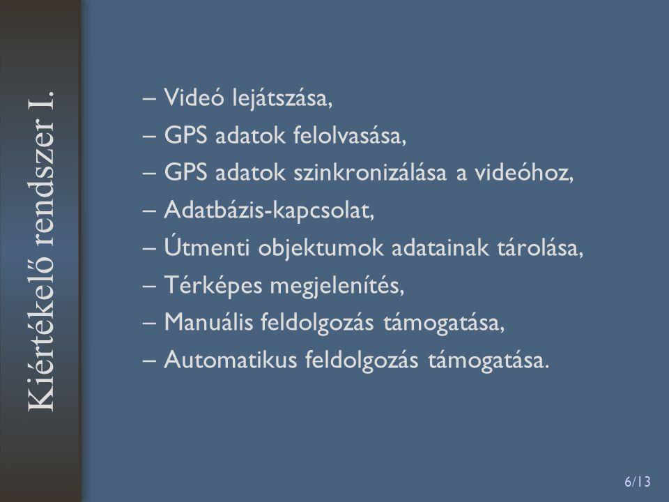 6/13 –Videó lejátszása, –GPS adatok felolvasása, –GPS adatok szinkronizálása a videóhoz, –Adatbázis-kapcsolat, –Útmenti objektumok adatainak tárolása, –Térképes megjelenítés, –Manuális feldolgozás támogatása, –Automatikus feldolgozás támogatása.