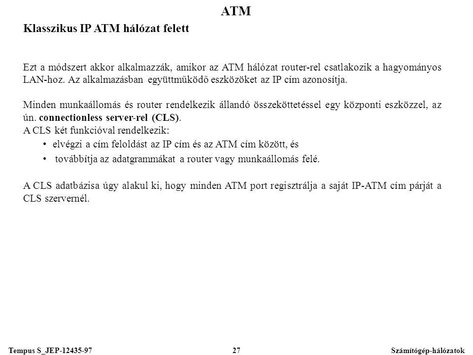 Tempus S_JEP-12435-97Számítógép-hálózatok27 ATM Klasszikus IP ATM hálózat felett Ezt a módszert akkor alkalmazzák, amikor az ATM hálózat router-rel csatlakozik a hagyományos LAN-hoz.