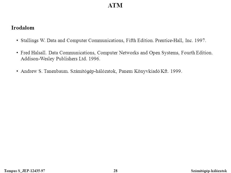 Tempus S_JEP-12435-97Számítógép-hálózatok28 ATM Irodalom •Stallings W.