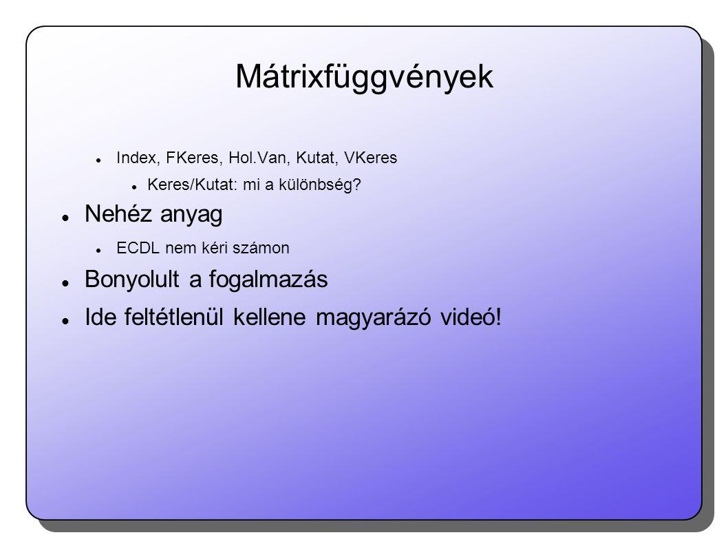 Mátrixfüggvények  Index, FKeres, Hol.Van, Kutat, VKeres  Keres/Kutat: mi a különbség.