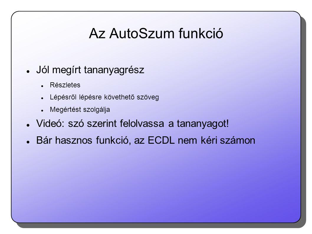 Az AutoSzum funkció  Jól megírt tananyagrész  Részletes  Lépésről lépésre követhető szöveg  Megértést szolgálja  Videó: szó szerint felolvassa a