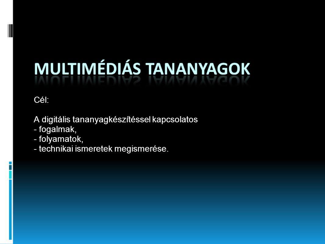 Cél: A digitális tananyagkészítéssel kapcsolatos - fogalmak, - folyamatok, - technikai ismeretek megismerése.