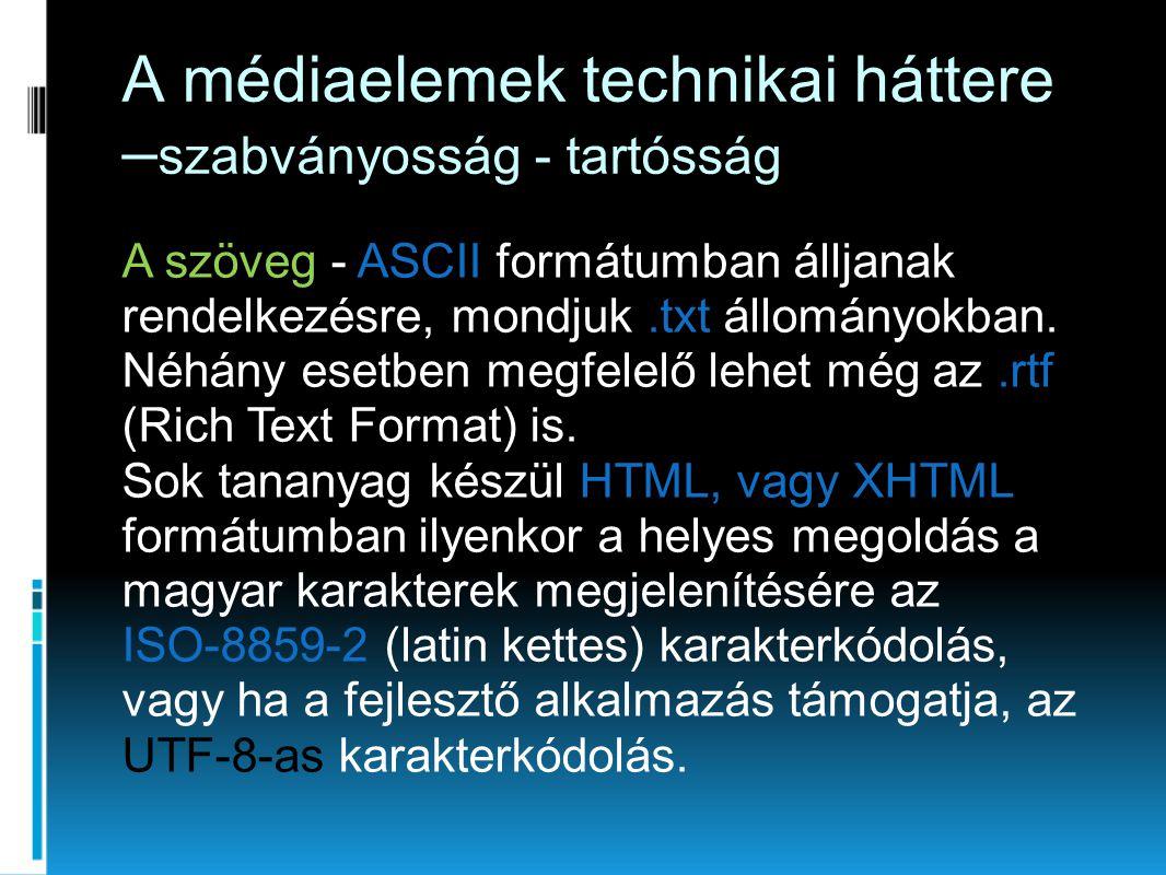 A médiaelemek technikai háttere – szabványosság - tartósság A szöveg - ASCII formátumban álljanak rendelkezésre, mondjuk.txt állományokban.