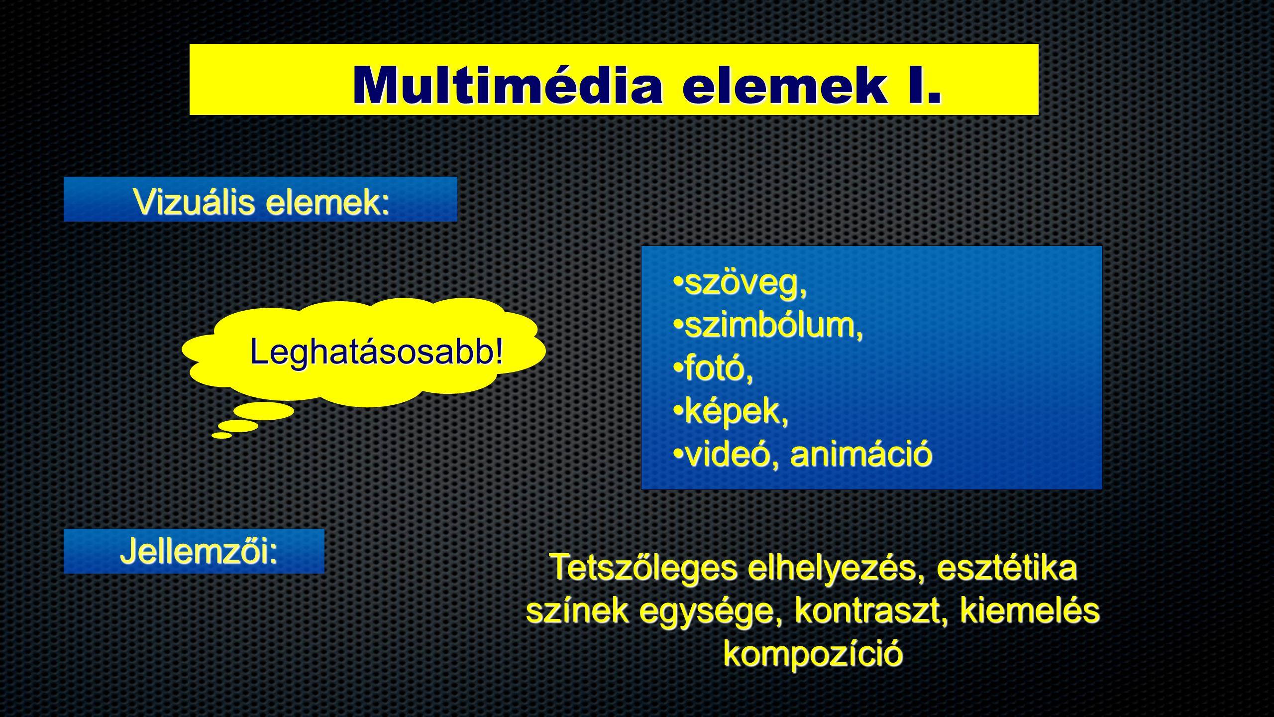Multimédia elemek I. •szöveg, •szimbólum, •fotó, •képek, •videó, animáció Jellemzői: Vizuális elemek: Tetszőleges elhelyezés, esztétika színek egysége
